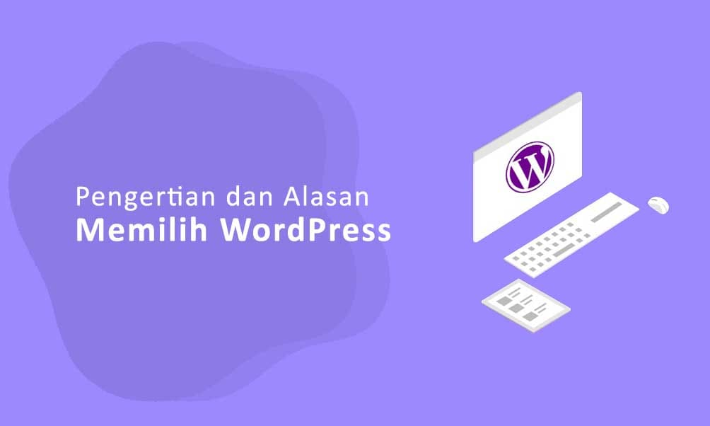 Pengertian WordPress dan Alasan Memilih WordPress