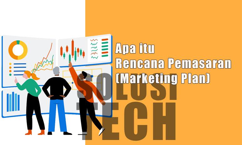 Apa itu Rencana Pemasaran (Marketing Plan)