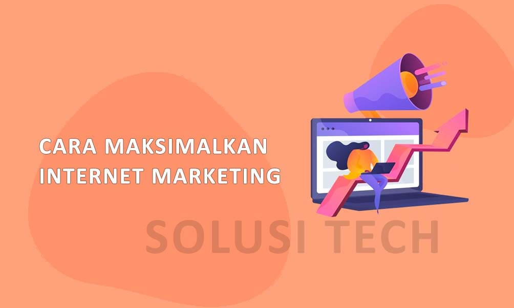 Cara Memaksimalkan Internet Marketing